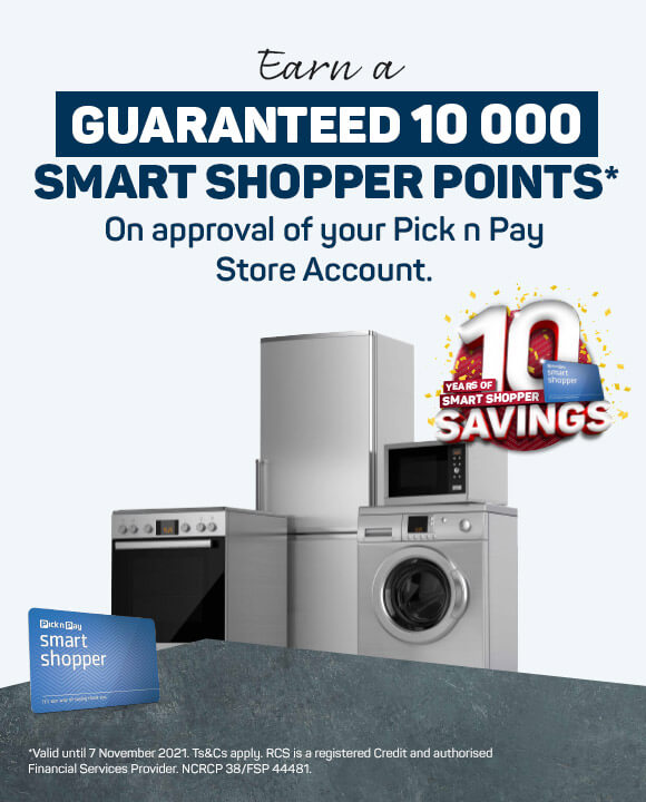Earn a guaranteed 10 000 Smart Shopper points on approval of your Pick n Pay Store Account. >