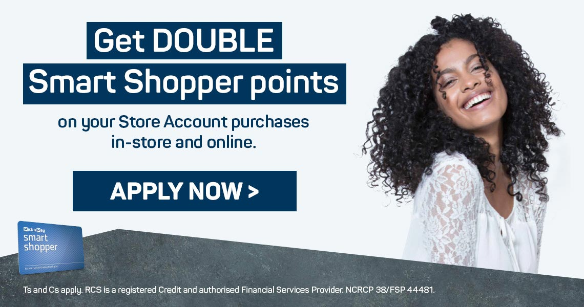 Get double Smart Shopper points on your Store Account purchases in-store and online. Apply now