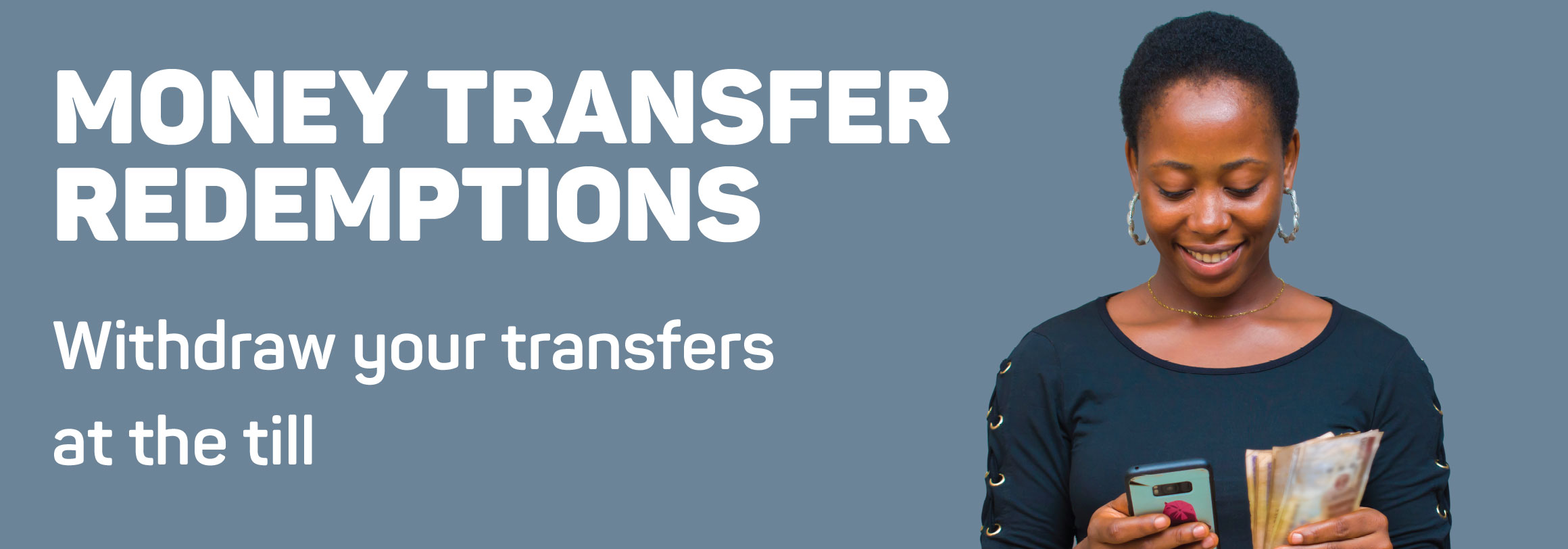 Money transfer redemtions. Withdraw your transfers at the till
