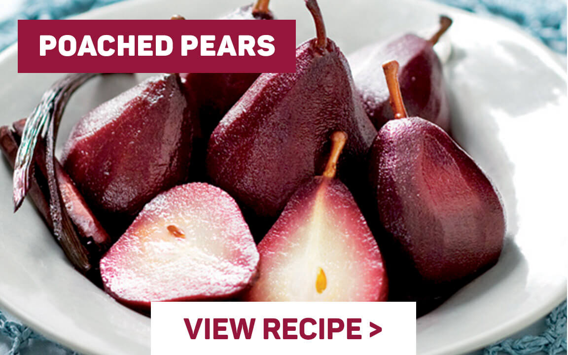 POACHED PEARS | VIEW RECIPE  >