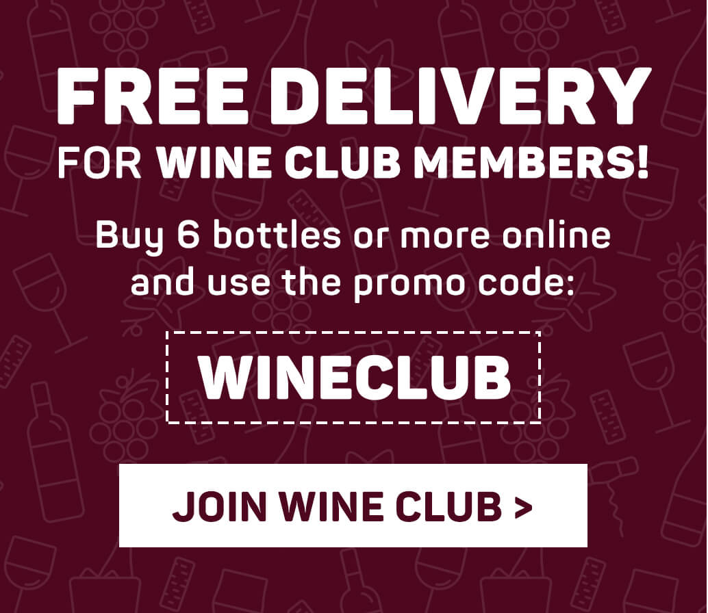FREE DELIVERY for Wine Club members! Buy 6 bottles or more online and use the promo code: WINECLUB | JOIN WINE CLUB >