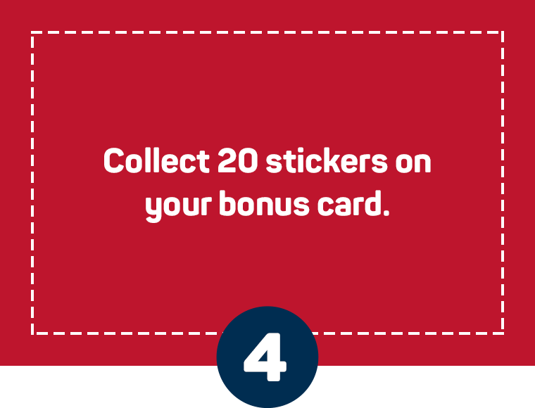 Collect 20 stickers on your bonus card.