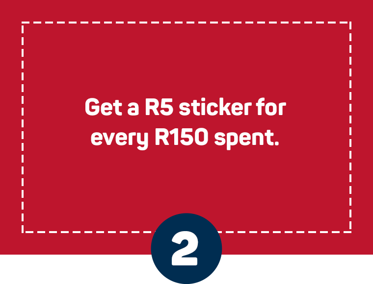 Get a R5 sticker for every R150 spent.