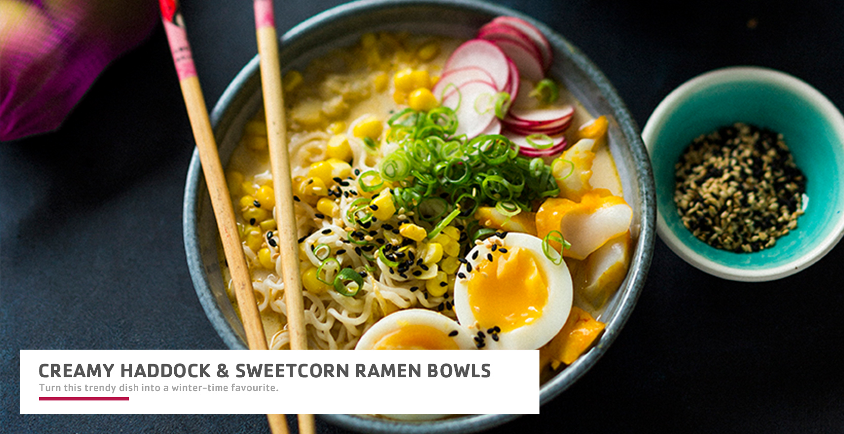 creamy-haddock-and-sweetcorn-ramen-bowls.jpg