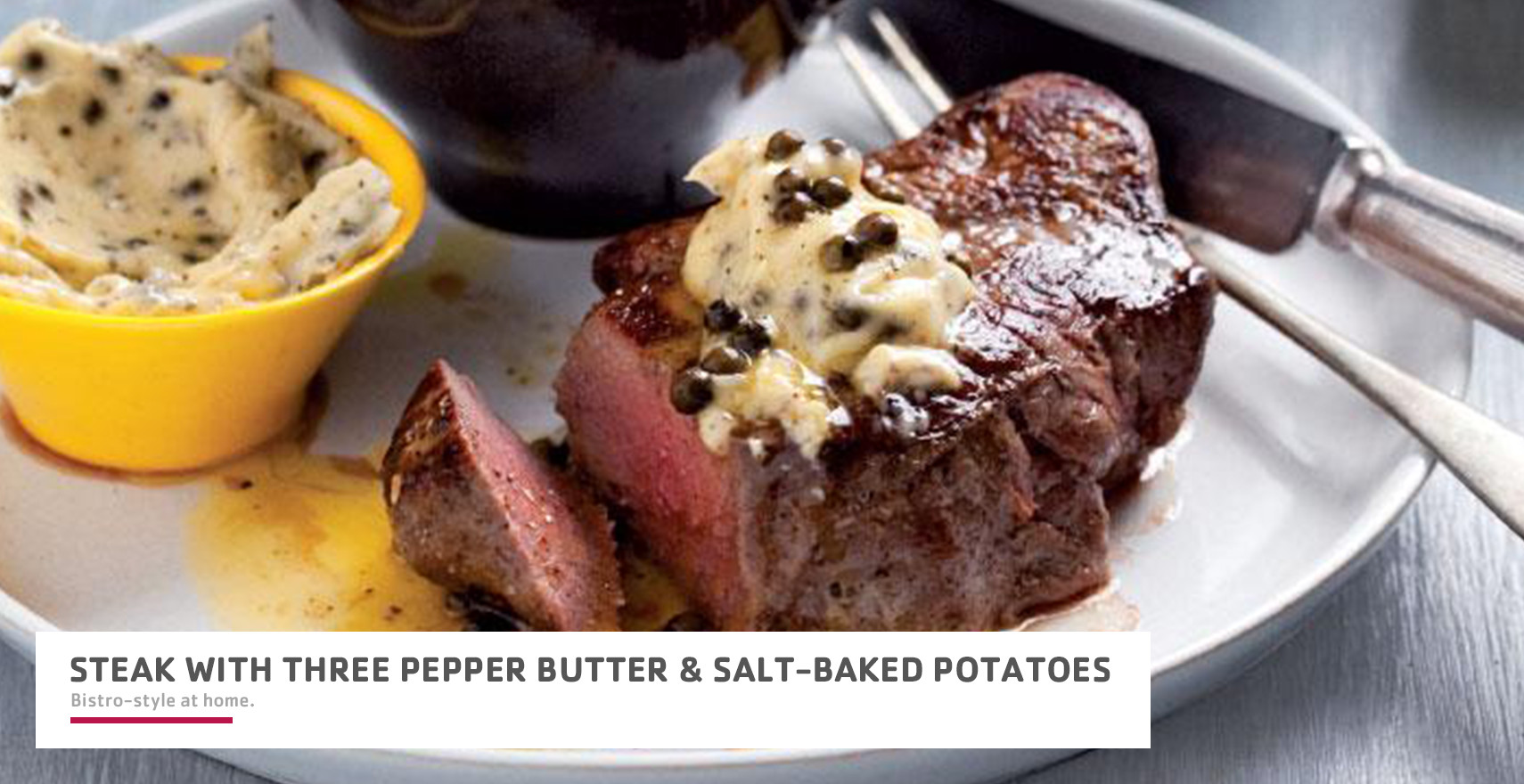 Steak with three pepper butter & salt-baked potatoes header image.jpg