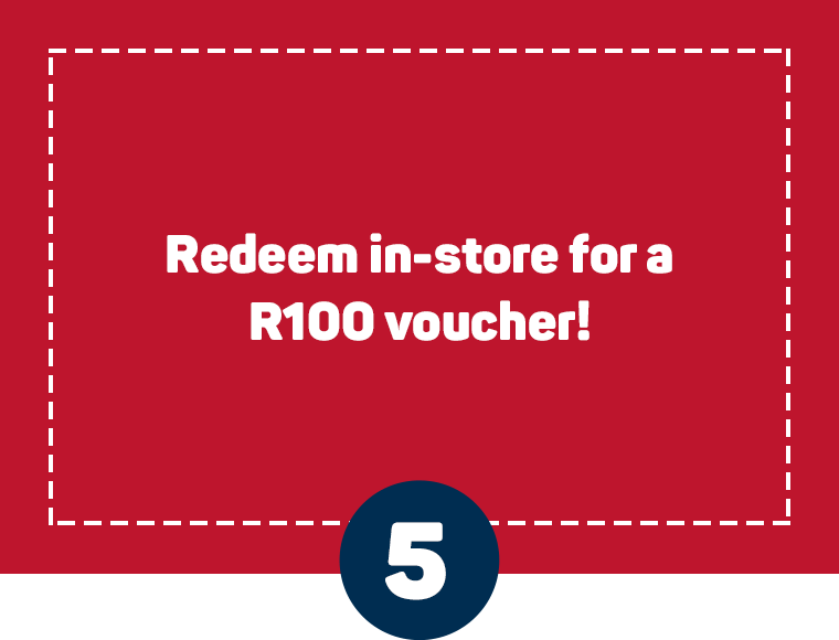 Redeem in-store for a R100 voucher!